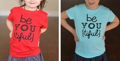 Be YOU Tiful T-Shirt for Girls $9.99 in 9 Colors