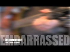 New Songs - Chad Garber - Embarrassed (Original)