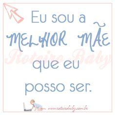Eu sou a MELHOR MÃE que eu posso ser! www.roteirobaby.com.br