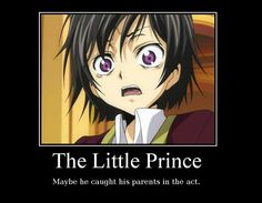 The Little Priince Maeyb eeh par nst neth act. Lelouch Vi Britannia, Lelouch Lamperouge, Best Of Intentions, Crazy Fans, Demotivational Posters, Anime Nerd, Code Geass, How To Be Likeable, The Little Prince