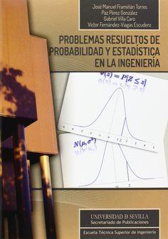 Problemas resueltos de probabilidad y estadística en la ingeniería /José Manuel Framiñán Torres. 2014.