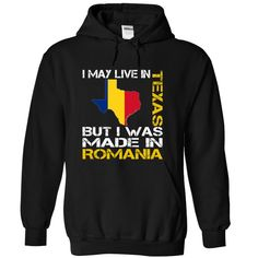 I May Live in Texas But I Was Made in Romania - T-Shirt, Hoodie, Sweatshirt