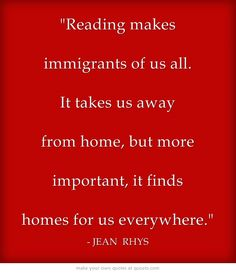Reading makes immigrants of us all. It takes us away from...