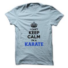 I cant keep calm Im a KARATE