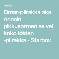Omar-piirakka aka Annoin pikkusormen se vei koko käden -piirakka - Starbox