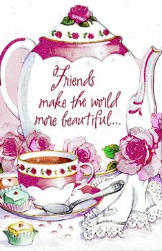 Friends make the world more beautiful friends tea teddy bear friend quote friend greeting friend poem graphics friends and family quotes i love my friends Friend Friendship, Friendship Quotes, Friendship Messages, Friendship Thoughts, Genuine Friendship, Happy Friendship, Tea Quotes, Quotes Gif, Bird Quotes