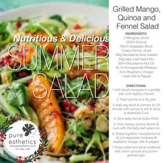 Nutritious & Delitious Summer Salad Prep Time: 20 Minutes Serves: 6 Grilled Mango, Quinoa & Fennel Salad INGREDIENTS 2 Mangoes, sliced 250ml Quinoa 750ml Vegetable Stock 5 baby Fennel, sliced 100g Macadamia Nuts, toasted 60g baby Leaf Salad Mix 60ml Macadamia Nut Oil 30 ml Pomegranate Mollases 30ml Raspberry Vinegar 1 dash Salt & Pepper Directions: 1. Grill sliced mangoes in a griddle pan until slightly charred 2. Toast quinoa in a dry pan 3. Add veg stock & simmer for 20 minute until quinoa…