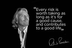 Every+risk+is+worth+taking+as+long+as+it's+for+a+good+cause+and+contributes+to+a+good+life.+Richard+Branson