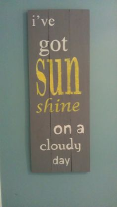 I've Got Sunshine Hand Painted Wooden sign--dad gift Painted Boards, Painted Signs, Hand Painted, Pallet Art, Pallet Signs, Rustic Signs, Wooden Signs, Diy Projects To Try, Craft Projects