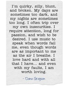 Quirky, silly, blunt, broken, with insecurities and so much more, but I am worth loving.