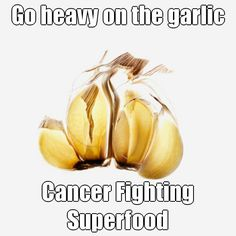 Forget bad breath.  Studies say that eating fresh garlic lowers the risk of colon cancer