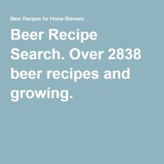 Beer Recipe Search. Over 2838 beer recipes and growing.