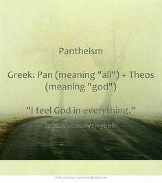 Pantheism Greek: Pan (meaning all) + Theos (meaning god) I feel God in everythin. - do something - Quotes Greek Meaning, Spiritual Wisdom, Spiritual Awakening, Pantheism, Buddhist Philosophy, Spiritual Connection, Own Quotes, Kirchen, Spiritism