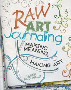 "For those who want to keep an art journal but can't draw and don't know what to write. ""A journal is about examining your life. It's a GPS system for your spirit."""