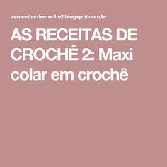 AS RECEITAS DE CROCHÊ 2: Maxi colar em crochê