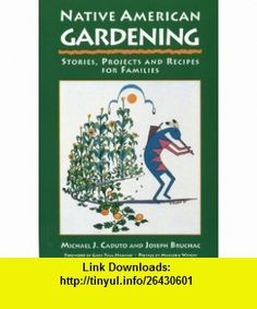 Native American Gardening Stories, Projects, and Recipes for Families (9781555911485) Michael J. Caduto, Joseph Bruchac , ISBN-10: 155591148X  , ISBN-13: 978-1555911485 ,  , tutorials , pdf , ebook , torrent , downloads , rapidshare , filesonic , hotfile , megaupload , fileserve