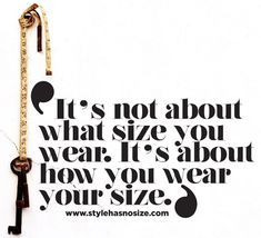 It's not about what size you wear. Big curvy plus size women are beautiful! fashion curves real women accept your body body consciousness Great Quotes, Quotes To Live By, Me Quotes, Inspirational Quotes, Big Girl Quotes, Style Quotes, Motivational, Diva Quotes, Smart Quotes