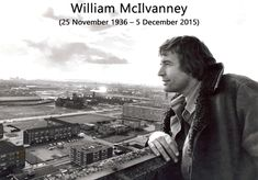 A tribute to the phenomenal Scottish writer William McIllvanney