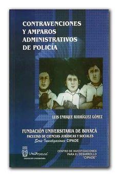 Contravenciones y amparos administrativos de policía – Luis Enrique Rodríguez Gómez – Universidad de Boyacá     http://www.librosyeditores.com/tiendalemoine/derecho/800-contravenciones-y-amparos-administrativos-de-policia.html    Editores y distribuidores