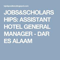 JOBS&SCHOLARSHIPS: ASSISTANT HOTEL GENERAL MANAGER - DAR ES ALAAM