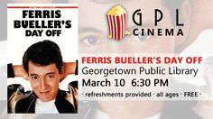 GPL Cinema _ March 10, 2017_ Wise guys unite at Georgetown Public Library on March 10! We'll be screening Ferris Bueller's Day Off in the Hewlett Room on the second floor. GPL Cinema screenings are free and open to the public. We'll provide the refreshments, Bueller will provide the sarcasm. See you then!