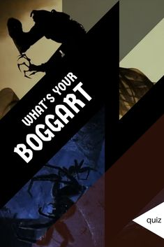 "Boggarts, which come from the ""Harry Potter"" universe, are shape-shifters which take the form of the viewer's worst fear. What form would yours take? Let's find out."