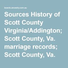 Sources History of Scott County Virginia/Addington; Scott County, Va. marriage records; Scott County, Va. census records; Scott County, Va. birth, death, & cemetery records; Maxie Flanary Dorton; Delores Flanary Franks; interviews with Duffied & Clinchport Va. residents. (Compiled by Kim Carter Stewart, PO Box 63, Andover, VA, 24215, Jan. 2001)
