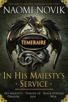 In His Majesty's Service: Three Novels of Temeraire (His Majesty's Service, Throne of Jade, and Black Powder War) by Naomi Novik (Bilbary Town Library: Good for Readers, Good for Libraries) Dragonriders Of Pern, Books To Read, My Books, Anne Mccaffrey, Jade, Alternate History, Historical Fiction, Short Stories, The Book