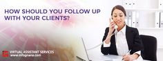 How Should You Follow Up With Your Clients using a Virtual Assistant?