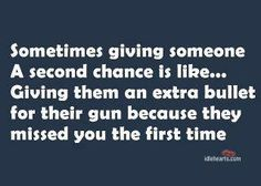 ill think about that next time i try and give someone a second chance