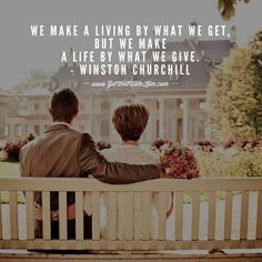 Make a life!  Help someone today!