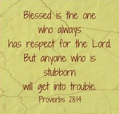 PROVERBS 28:14-good stuff...God doesnt bless those that stir stuff up or rebel against him!