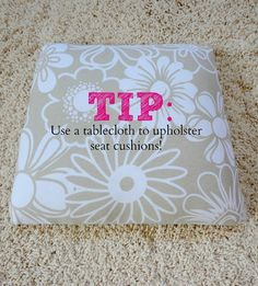 Upholstery Tips & Tricks You Should Know! Use a tablecloth instead of upholstery fabric!