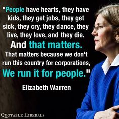 ~ Elizabeth Warren...I love smart women!!!