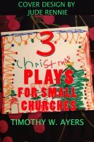 3 christmas plays for small churches an ebook by timothy ayers at smashwords - Christmas Programs For Small Churches