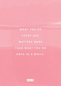 Discover the power of habits with this inspiring quote. What you do every day matters more than what you do once in a while.