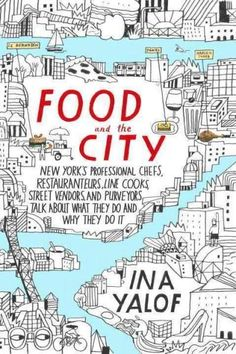 Food and the City: New York's Professional Chefs, Restaurateurs, Line Cooks, Street Vendors, and Purveyors Talk A...