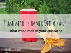 homemade summer deodorant (made with coconut oil, but it won't melt in your cupboard!)