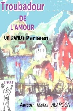 Troubadour de l'amour: Dandy parisien de Michel Alarcon https://www.amazon.fr/dp/1532917716/ref=cm_sw_r_pi_dp_x_.bEkybJ6PGSC3