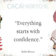 """""""Tudo começa com confiança."""" Bobbi Brown  http://instagram.com/p/xMeRZciMK5/"""