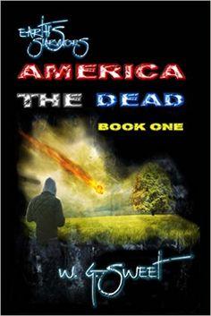 Amazon.com: Earth's Survivors America The Dead Book One eBook: W. Sweet: Kindle Store