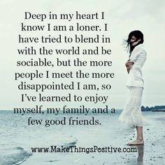 Deep in my heart I know i am loner That's a Sad 😢Statement! Wisdom Quotes, True Quotes, Quotes To Live By, Motivational Quotes, Inspirational Quotes, I Am Me Quotes, Qoutes, Honesty Quotes, Loner Quotes