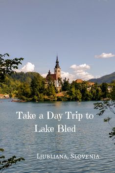 Lake Bled makes for the perfect day trip from Ljubljana.