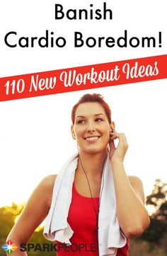 Over 110 Cardio Workout Ideas. So many awesome ideas! Saving this for the future. | via @SparkPeople #exercise #cardio #fitnessisfun