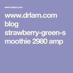 www.drlam.com blog strawberry-green-smoothie 2980 amp