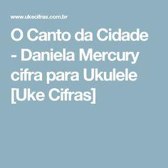 O Canto da Cidade - Daniela Mercury cifra para Ukulele [Uke Cifras]