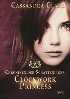 Cassandra Clare - Chroniken der Schattenjäger - Clockwork Princess (Band 03)