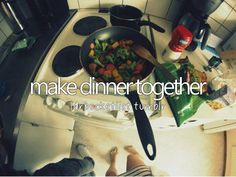 We've done this but I wanna make a really nice dinner:)