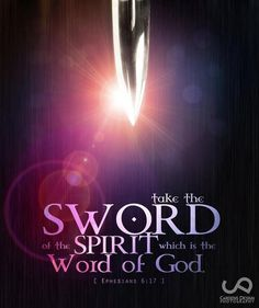 Take the Sword of the spirit, which is the word of God