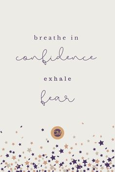 Breathe in confidence, exhale fear.